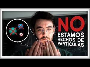 NO Estamos Hechos de Partículas
