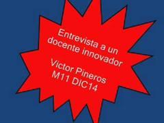 Actividad 2.1 Entrevista a un docente innovador. DIC14. M11. Victor Pineros Guillén