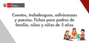 Cuentos, trabalenguas, adivinanzas y poesías. Fichas para padres de familia, niños y niñas de 5 años (PerúEduca)