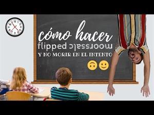 Cómo hacer flipped classroom (y no morir en el intento)