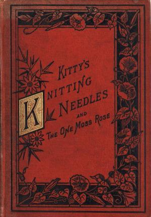 Little Kitty's knitting-needles and The one moss-rose (International Children's Digital Library)
