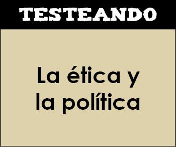 La ética y la política. 1º Bachillerato - Filosofía (Testeando)