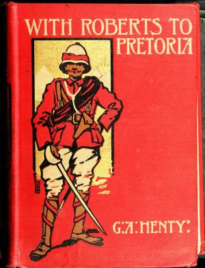 With Roberts to Pretoria a tale of the South African War (International Children's Digital Library)