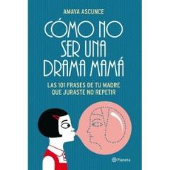 Cómo no ser una drama mamá. El blog de Amaya Ascunce