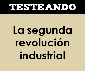 La segunda revolución industrial. 1º Bachillerato - Historia del Mundo Contemporáneo (Testeando)