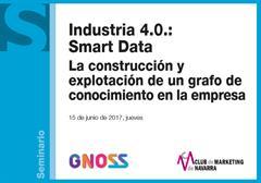 """GNOSS impartió la conferencia """"Industria 4.0. Smart Data. La construcción y explotación de un Grafo de Conocimiento en la Empresa. Pamplona. 15 de junio de 2017."""