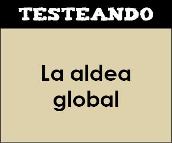 La aldea global. 1º Bachillerato - Ciencias para el mundo contemporáneo (Testeando)