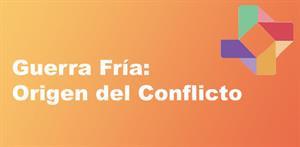 Guerra Fría: origen del conflicto (PerúEduca)