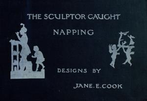 The sculptor caught napping: a book for children's hour (International Children's Digital Library)