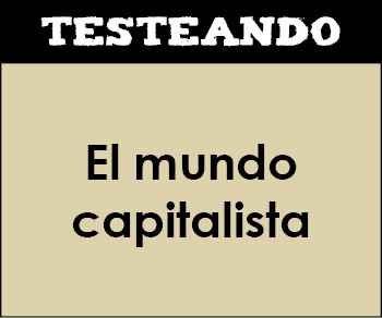 El mundo capitalista. 1º Bachillerato - Historia del Mundo Contemporáneo (Testeando)