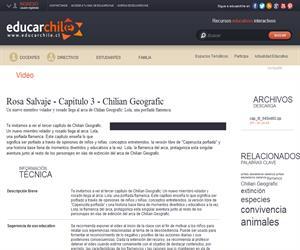 Rosa Salvaje - Capítulo 3 Chilian Geografic (Educarchile)