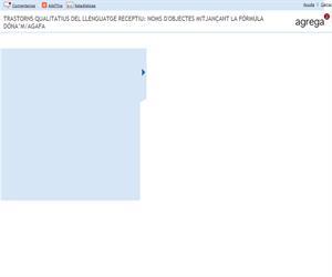 Trastorns qualitatius del llenguatge receptiu: noms d'objectes mitjançant la fórmula dóna'm/agafa (Proyecto Agrega)