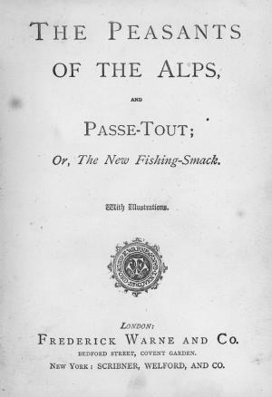 The peasants of the Alps and passe-tout; or the new fishing-smack. (International Children's Digital Library)