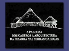 A Palloza. Dos castros á arquitectura da pizarra nas serras galegas