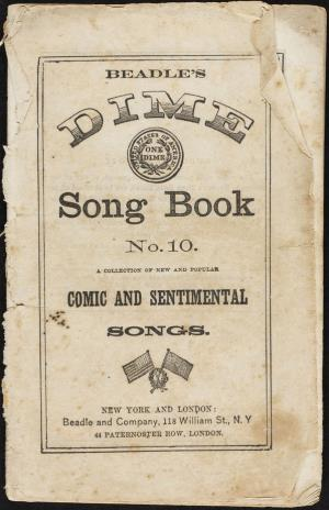 Beadle's dime song book, no. 10. A collection of new and popular comic and sentimental songs (International Children's Digital Library)