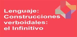 Construcciones verboidales: el infinitivo (PerúEduca)
