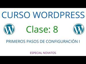 Wordpress Novatos | Clase 8 | Primeros pasos de configuración I