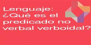 ¿Qué es el predicado no verbal verboidal? (PerúEduca)