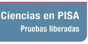 Pruebas liberadas PISA. Ciencias (2000, 2003 y 2006)