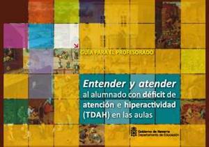 Entender y atender al alumnado con déficit de atención e hiperactividad (TDAH) en las aulas. CREENA-Gobierno de Navarra