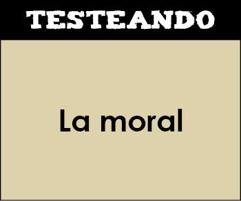 La moral. 1º Bachillerato - Filosofía (Testeando)