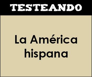 La América hispana. 2º Bachillerato - Historia de España (Testeando)