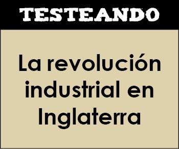 La revolución industrial en Inglaterra. 1º Bachillerato - Historia del Mundo Contemporáneo (Testeando)