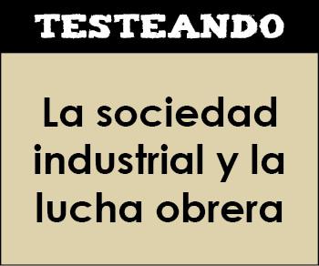 La sociedad industrial y la lucha obrera. 1º Bachillerato - Historia del Mundo Contemporáneo (Testeando)