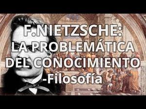 F.Nietzsche: La problemática del conocimiento