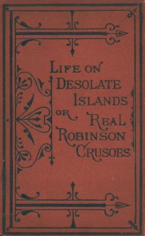 Life on desolate islands or Real Robinson Crusoes (International Children's Digital Library)