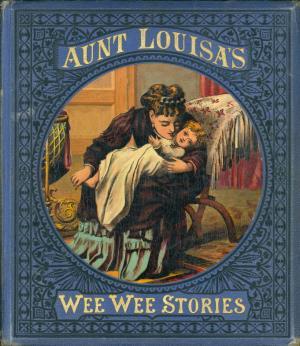Aunt Louisa's wee wee stories (International Children's Digital Library)