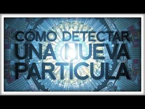 Cómo Detectar una Partícula Nueva