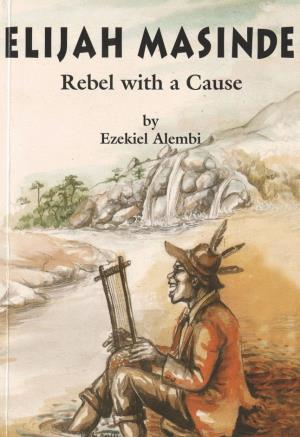 Elijah Masinde Rebel with a cause (International Children's Digital Library)
