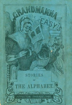 Grandmamma Easy's stories of the alphabet (International Children's Digital Library)