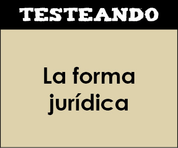 La forma jurídica. 2º Bachillerato - Economía de la empresa (Testeando)