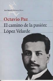 El camino de la pasión: Ramón López Velarde. Por Octavio Paz