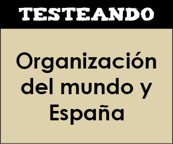 La organización del mundo y de España. 3º ESO - Geografía (Testeando)