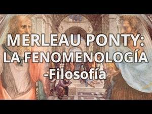 Maurice Merleau Ponty.  La Fenomenología