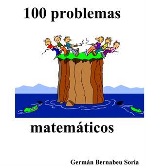 100 Problemas Matemáticos para Educación Secundaria por Germán Bernabeu Soria