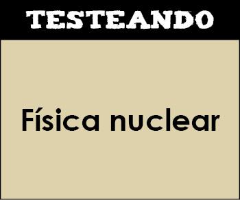 Física nuclear. 2º Bachillerato - Física (Testeando)