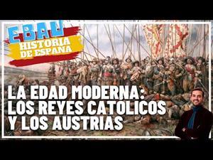 La Edad Moderna: Reyes Católicos y Austrias