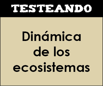 Dinámica de los ecosistemas. 4º ESO - Biología (Testeando)