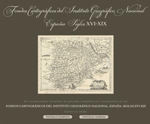 Cartografía de España en los siglos XVI - XIX. Instituto Nacional Geográfico de España
