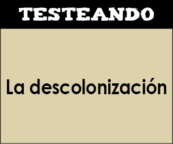 La descolonización. 1º Bachillerato - Historia del Mundo Contemporáneo (Testeando)