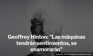 G. Hinton: 'Las máquinas tendrán sentimientos, se enamorarán' (XLsemanal)