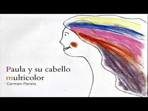 Paula y su cabello multicolor: Cuento Infantil para trabajar las emociones con los niños
