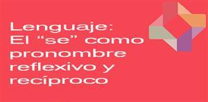 """El """"se"""" como pronombre reflexivo y recíproco (PerúEduca)"""