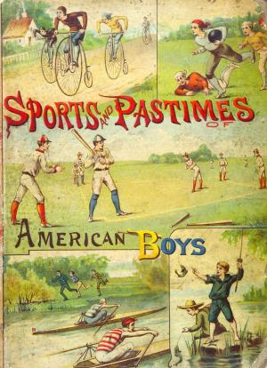 The sports and pastimes of American boys  (International Children's Digital Library)