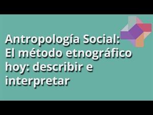 El método etnográfico hoy: describir e interpretar