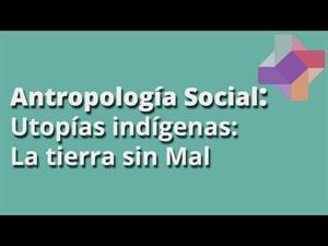 Utopías indígenas: la tierra sin Mal